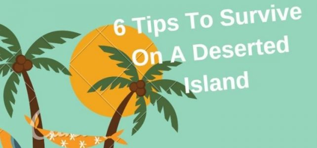 6 Tips To Survive On A Deserted Island – Infographic