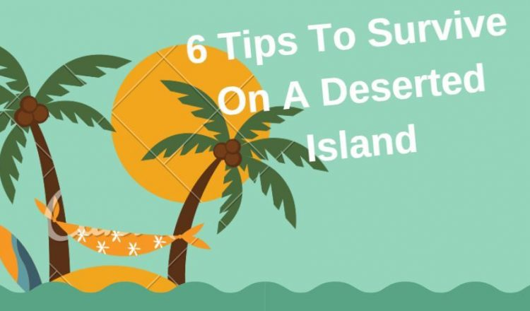 6 tips you must know to survive on a deserted island