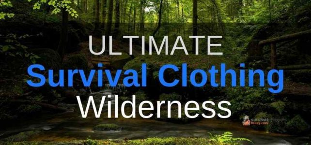 Survival Clothing For Outdoor And Wilderness Emergencies